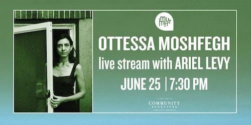 Ottessa Moshfegh  w/ Ariel Levy: LIVE STREAM
