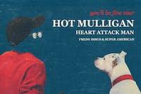 NEW DATE - HOT MULLIGAN/ Heart Attack Man/ Fredo Disco/ Super American