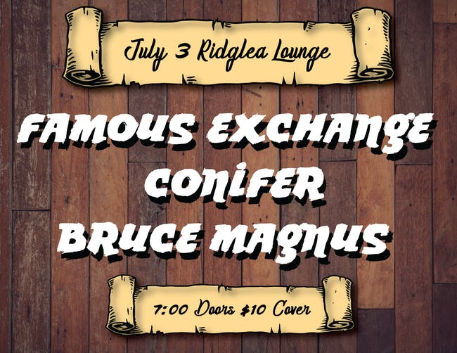Event Postponed: Famous Exchange, Conifer,  at the Ridglea Lounge