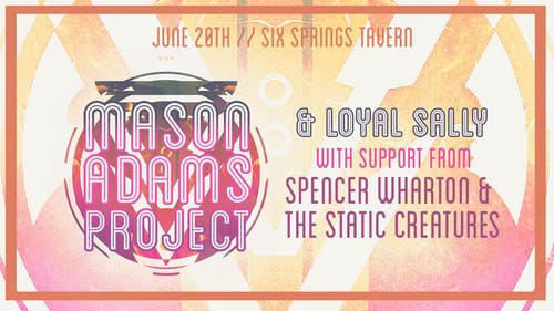 Mason Adams Project with Loyal Sally and Static Creatures
