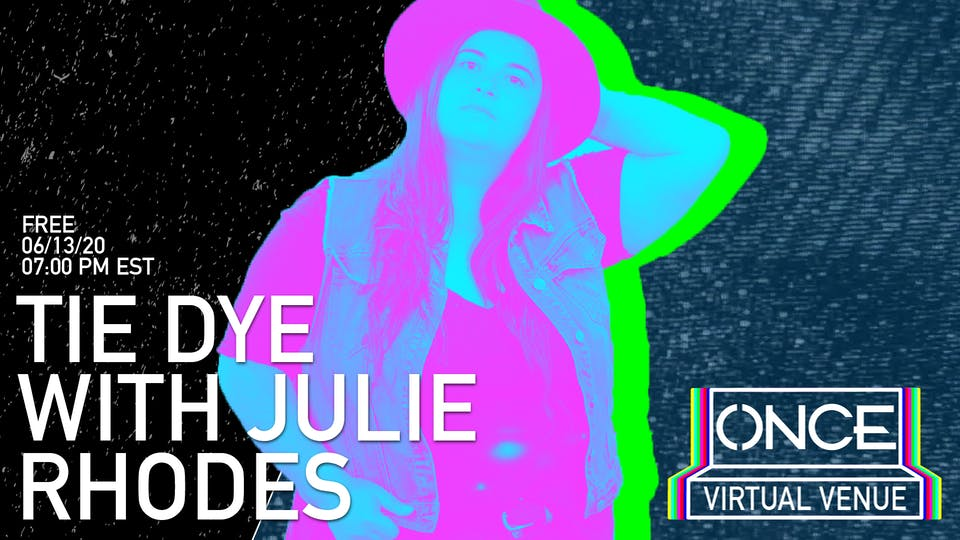 Tie Dye with Julie Rhodes x ONCE VV