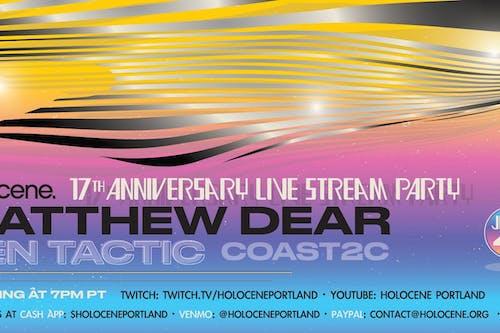 Holocene's (Virtual) 17th Anniversary Party ft. Matthew Dear + more!