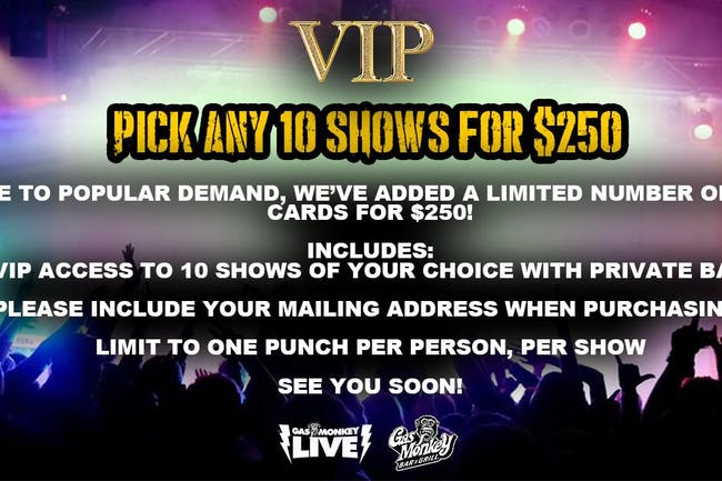 VIP to any 10 Shows for $250 -Proceeds to help Gas Monkey Employees