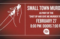 Small Town Murder:  As Part of The Shut Up And Give Me Murder Tour
