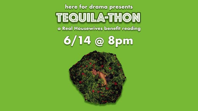 Here For Drama presents Tequila-Thon: A Real Housewives Benefit Reading