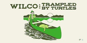 RESCHEDULED: Wilco & Trampled By Turtles