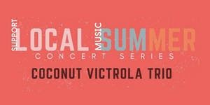 Local Summer Concert Series: COCONUT VICTROLA TRIO
