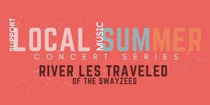 Local Summer Concert Series: RIVER LES TRAVELED of The Swayzees