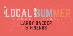 Local Summer Concert Series: LARRY BAEDER & FRIENDS