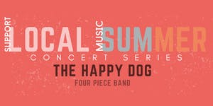 Local Summer Concert Series: THE HAPPY DOG