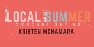 Local Summer Concert Series: KRISTEN MCNAMARA