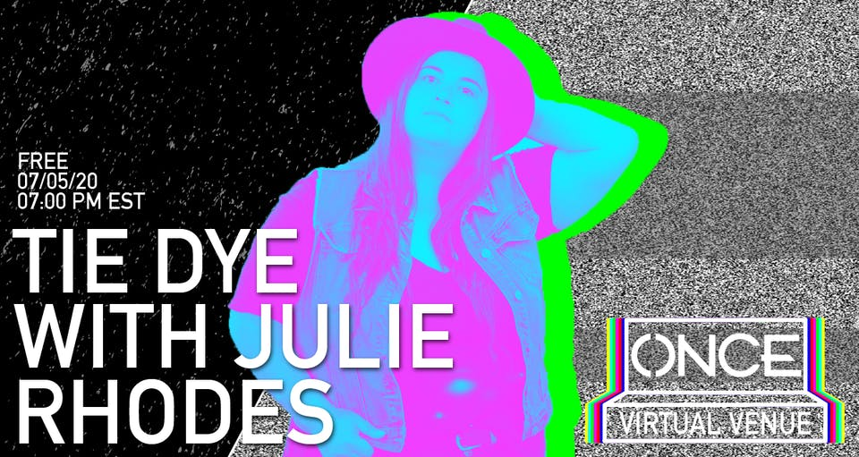 Tie Dye with Julie Rhodes x ONCE VV NEW DATE