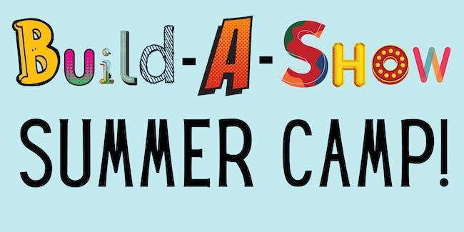 """Build-A-Show"" Summer Camp"