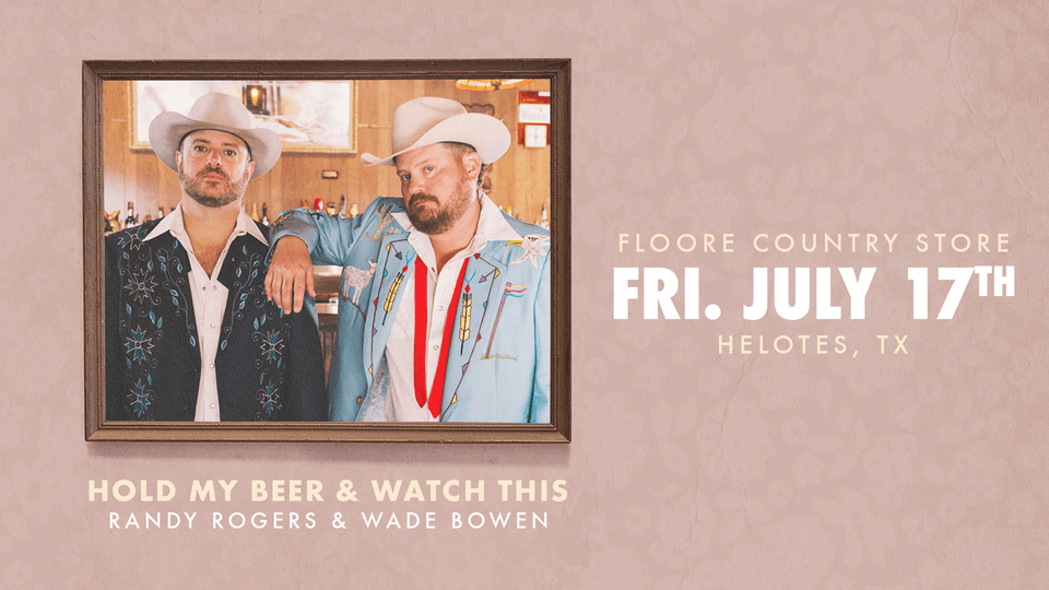 HOLD MY BEER & WATCH THIS - Randy Rogers & Wade Bowen - EARLY SHOW!