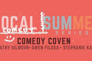 Local Summer Series: COMEDY COVEN w/ Kathy Gilmour & Friends