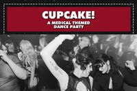 CUPCAKE! A MEDICAL THEMED DANCE PARTY