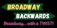 Broadway Backwards: Broadway With A Twist!