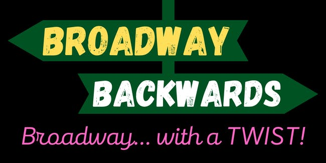 Broadway Backwards: Broadway With A Twist!