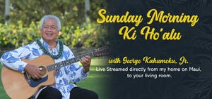 Sunday Morning Ki Ho'alu with George Kahumoku, Jr. - Live Stream Online