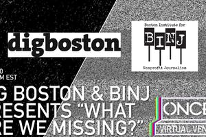 "Dig Boston/BINJ  present ""What Are We Missing?"" x ONCE VV"