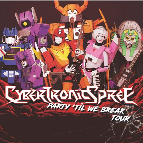 The Cybertronic Spree - Party 'Til We Break Tour
