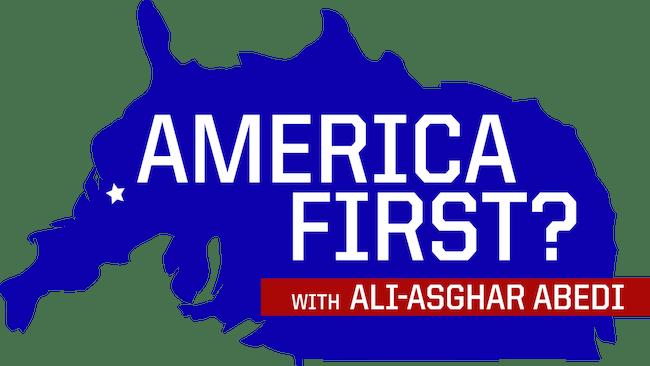 America First? with Ali-Asghar Abedi