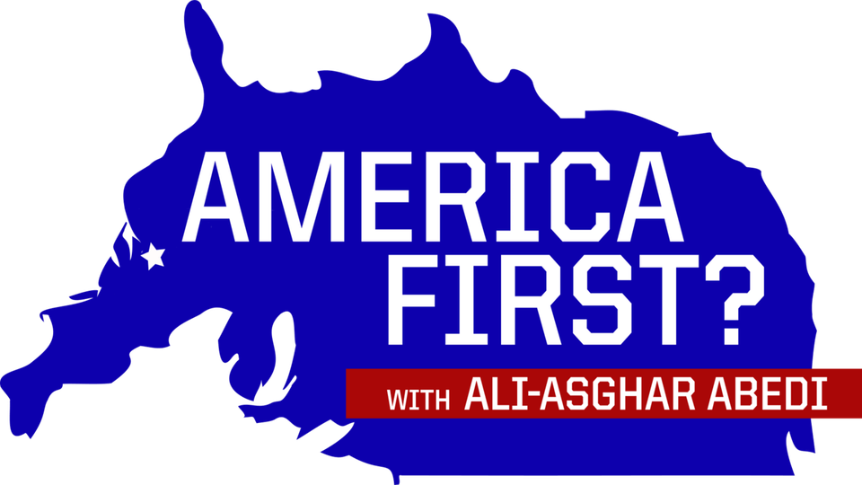 America First? with Ali-Asghar Abedi