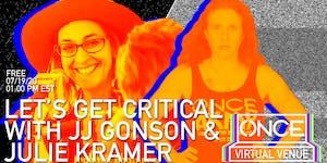 Let's Get Critical with Julie Kramer  x ONCE VV