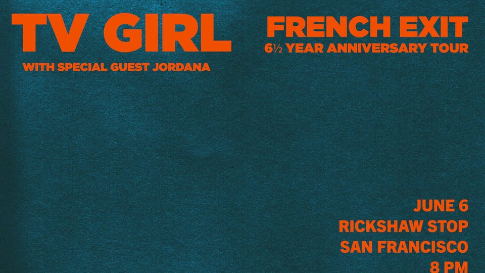 TV GIRL's 7 and ½ Year Anniversary of French Exit Tour
