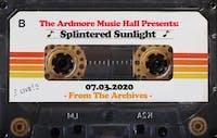 From The Archives - Splintered Sunlight - 07.03.20
