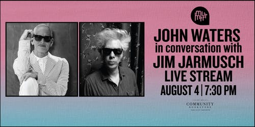 John Waters in conversation with Jim Jarmusch: LIVE STREAM