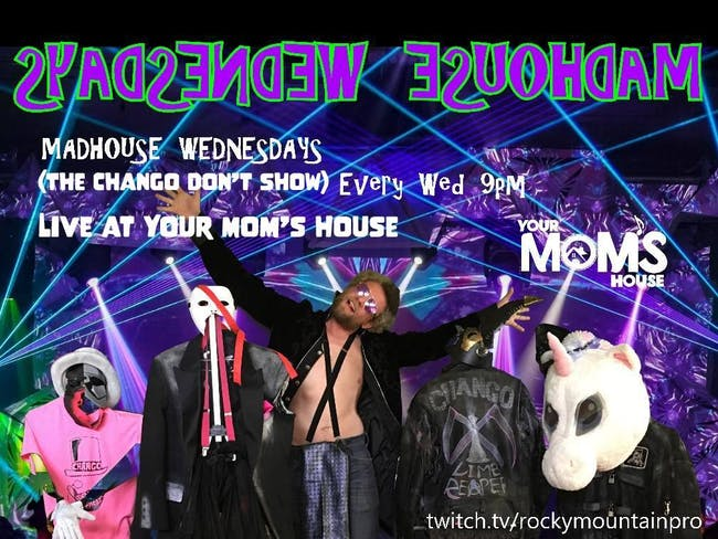 Madhouse Wednesdays (The Chango Don't Show) 8/12