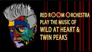 "Red Room Orchestra play the music of ""Wild at Heart"" & ""Twin Peaks"""