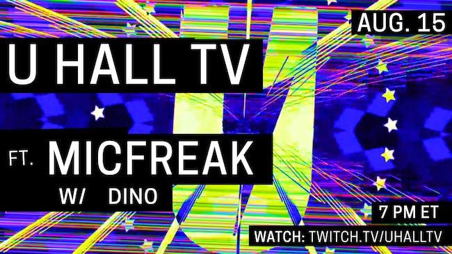 U HALL TV: Micfreak w/ DINO