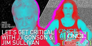 Let's Get Critical with Jim Sullivan  x ONCE VV