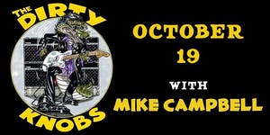 The Dirty Knobs with Mike Campbell---POSTPONED To 10/19/2021