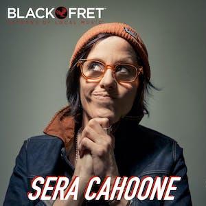 Black Fret & NVCS present SERA CAHOONE