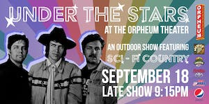 Under the Stars at The Orpheum Theater Featuring Sci Fi Country
