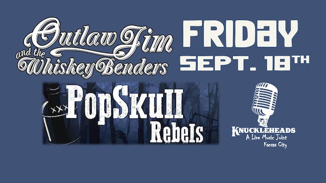 Outlaw Jim & the Whiskey Benders  with Pop Skull Rebels