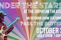 Under The Stars At The Orpheum Theater Featuring Pass The Butter