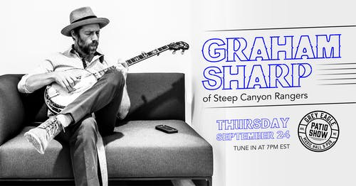PATIO SHOW: Graham Sharp (of Steep Canyon Rangers)