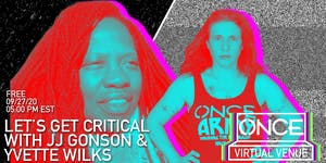 Let's Get Critical with Yvette Wilks  x ONCE VV