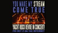 Yacht Rock Revue: You Make My Stream Come True