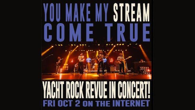 Yacht Rock Revue: You Make My Stream Come True