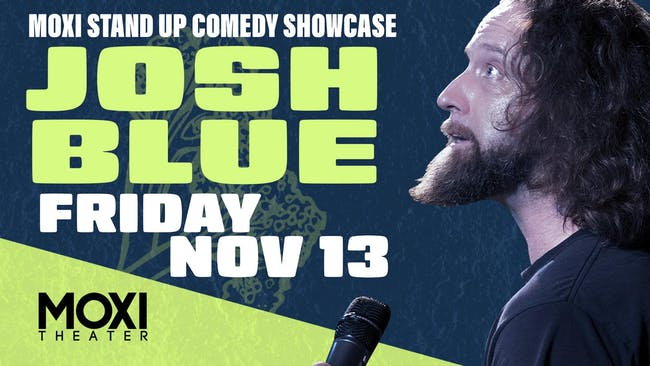Moxi Theater Comedy Showcase with Josh Blue (Two Shows)