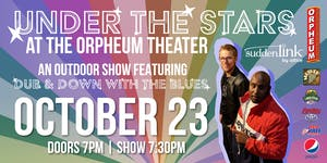 Under The Stars At The Orpheum Theater Featuring Dub & Down With The Blues