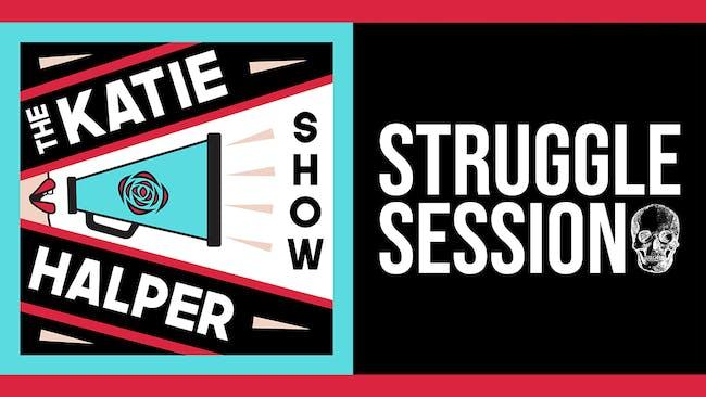 The Katie Halper Show X Struggle Session III
