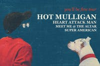 Hot Mulligan with Heart Attack Man, Meet Me @ The Altar, and Super American