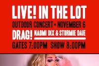 LIVE! IN THE LOT presents DRAG! NAOMI DIX & STORMIE DAIE