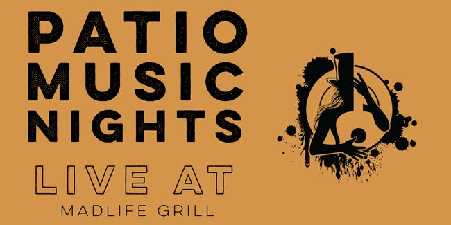 Patio Music Nights (LIVE at The MadLife Grill Patio Stage)